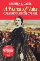 Woman of Valor: Clara Barton and the Civil War - Stephen B. Oates