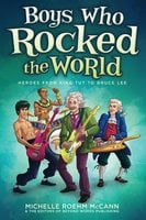 Boys Who Rocked the World: Heroes from King Tut to Bruce Lee - Michelle Roehm McCann