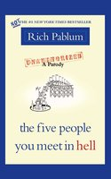 The Five People You Meet in Hell: An Unauthorized Parody - Rich Pablum