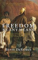 Freedom by Any Means: Con Games, Voodoo Schemes, True Love and Lawsuits on the Underground Railroad - Betty DeRamus