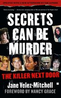 Secrets Can Be Murder: What America's Most Sensational Crimes Tell Us About Ourselves - Jane Velez-Mitchell