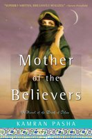 Mother of the Believers: A Novel of the Birth of Islam - Kamran Pasha