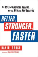 Better, Stronger, Faster: The Myth of American Decline ... and the Rise of a New Economy - Daniel Gross