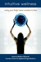 Intuitive Wellness: Using Your Body's Inner Wisdom to Heal - Laura Alden Kamm