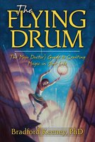 The Flying Drum: The Mojo Doctor's Guide to Creating Magic in Your Life - Bradford Keeney
