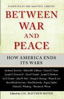 Between War and Peace: How America Ends Its Wars - Matthew Moten