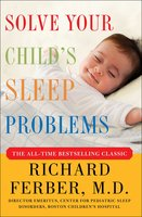 Solve Your Child's Sleep Problems: Revised Edition: New, Revised, and Expanded Edition - Richard Ferber