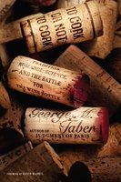 To Cork or Not To Cork: Tradition, Romance, Science, and the Battle for the Wine Bottle - George M. Taber