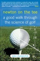Newton on the Tee: A Good Walk Through the Science of Golf - John Zumerchik