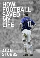 How Football Saved My Life - Alan Stubbs