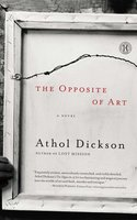 The Opposite of Art - Athol Dickson