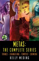 Metas: The Complete Series: Trance, Changeling, Tempest, Chimera - Kelly Meding