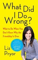 What Did I Do Wrong?: When Women Don't Tell Each Other the Friendship is Over - Liz Pryor