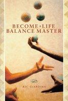 Become A Life Balance Master - Ric Giardina