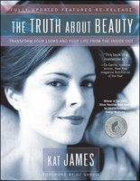 The Truth About Beauty: Transform Your Looks And Your Life From The Inside Out - Kat James