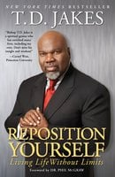 Reposition Yourself: Living Life Without Limits - T.D. Jakes