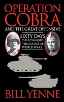 Operation Cobra and the Great Offensive: Sixty Days That Changed the Course of World War II - Bill Yenne