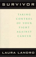 Survivor: Taking Control of Your Fight Against Cancer - Laura Landro