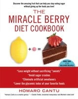 The Miracle Berry Diet Cookbook - Homaro Cantu