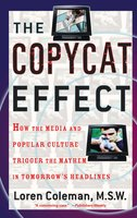 The Copycat Effect: How the Media and Popular Culture Trigger the Mayhem in Tomorrow's Headlines - Loren Coleman