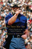 As They See 'Em: A Fan's Travels in the Land of Umpires - Bruce Weber