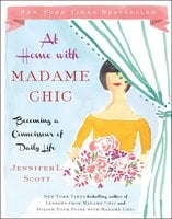 At Home with Madame Chic: Becoming a Connoisseur of Daily Life - Jennifer L. Scott