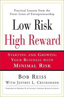 Low Risk, High Reward: Starting and Growing Your Own Business with Minimal Risk - Bob Reiss