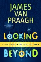 Looking Beyond: A Teen's Guide to the Spiritual World - James Van Praagh
