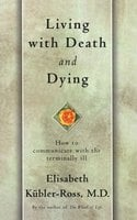 Living with Death and Dying - Elisabeth Kübler-Ross