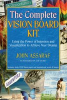 The Complete Vision Board Kit: Using the Power of Intention and Visualization to Achieve Your Dreams - John Assaraf