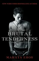 A Brutal Tenderness: A Companion Novel to A Terrible Love - Marata Eros