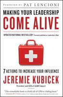 Making Your Leadership Come Alive: 7 Actions to Increase Your Influence - Jeremie Kubicek