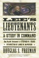 Lee's Lieutenants: A Study in Command - Douglas Southall Freeman
