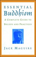 Essential Buddhism: A Complete Guide to Beliefs and Practices - Jack Maguire
