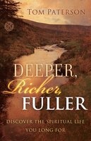 Deeper, Richer, Fuller: Discover the Spiritual Life You Long For - Tom Paterson
