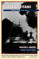 Clash of Titans: World War II at Sea - Walter J. Boyne
