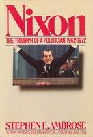 Nixon Volume II: The Triumph of a Politician 1962-1972 - Stephen E. Ambrose