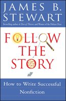 Follow the Story: How to Write Successful Nonfiction - James B. Stewart