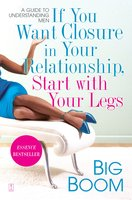 If You Want Closure in Your Relationship, Start with Your Legs: A Guide to Understanding Men - Big Boom