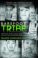 Barefoot Tribe: Take Off Your Shoes and Dare to Live the Extraordinary Life - Palmer Chinchen