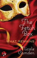 The Fetish Box, Part Three: What Remains - Nicole Camden