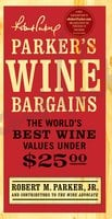Parker's Wine Bargains: The World's Best Wine Values Under $25 - Robert M. Parker