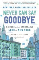 Never Can Say Goodbye: Writers on Their Unshakable Love for New York - Howard Books