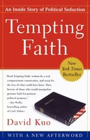 Tempting Faith: An Inside Story of Political Seduction - David Kuo