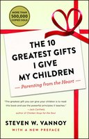 The 10 Greatest Gifts I Give My Children: Parenting from the Heart - Steven W. Vannoy