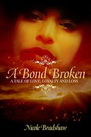 A Bond Broken: A Tale of Love, Loyalty, and Loss - Nicole Bradshaw