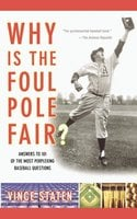Why Is The Foul Pole Fair?: Answers to 101 of the Most Perplexing Baseball Questions - Vince Staten