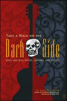 Take a Walk on the Dark Side: Rock and Roll Myths, Legends, and Curses - R. Gary Patterson