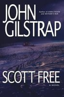 Scott Free: A Thriller by the Author of EVEN STEVEN and NATHAN'S RUN - John Gilstrap