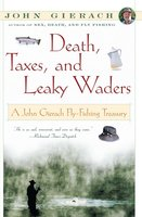 Death, Taxes, and Leaky Waders - John Gierach